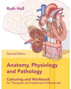 Anatomy, Physiology and Pathology Colouring and Workbook for Therapists and Healthcare Professionals